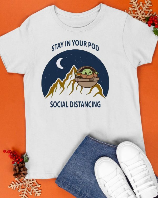 Baby Yoda Stay In Your Pod Social Distancing Shirt