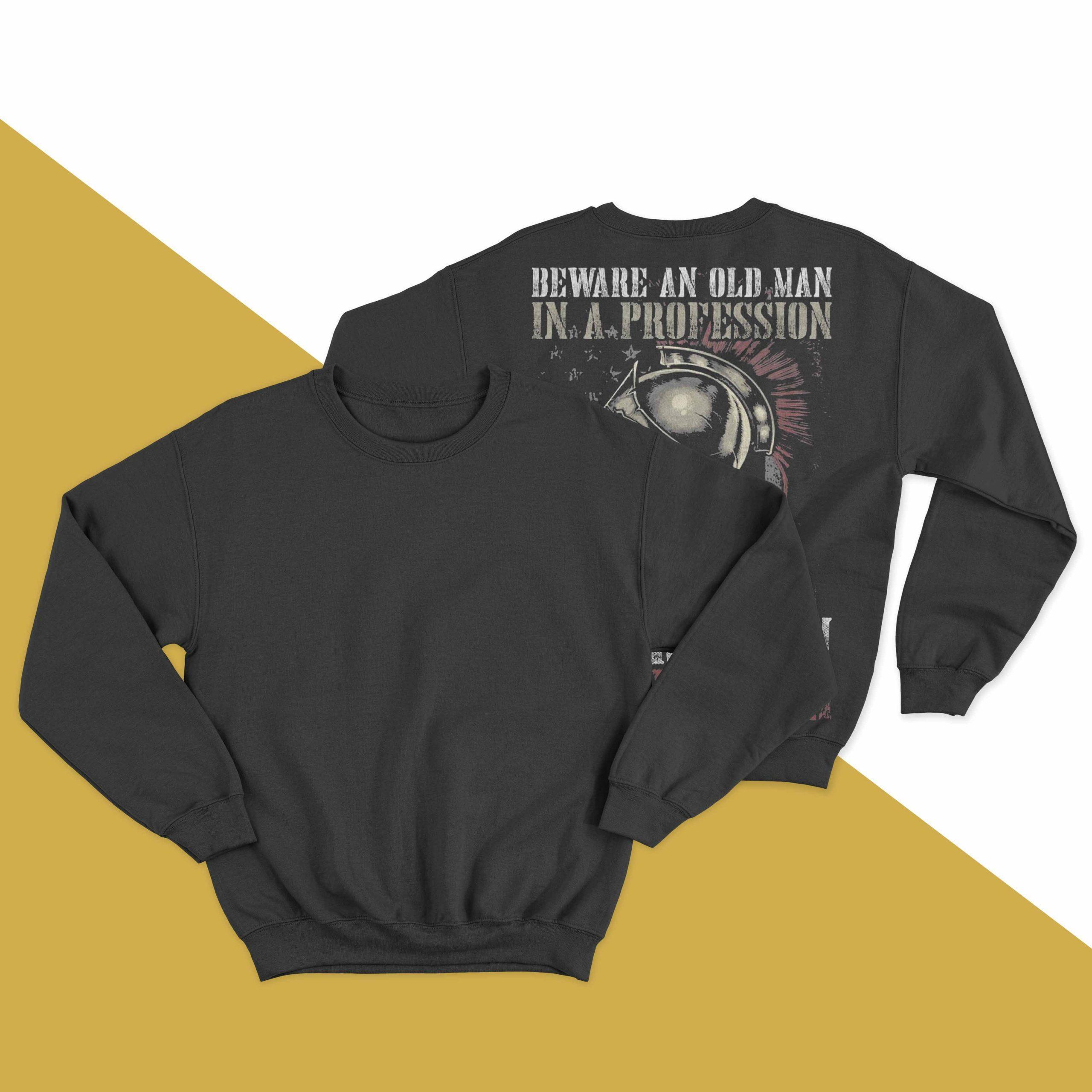 Beware An Old Man In A Profession Where Men Die Young Longsleeve
