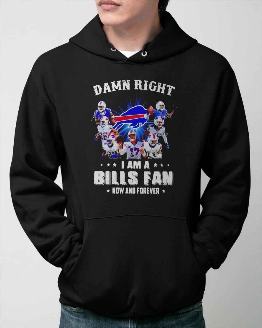 Damn Right I Am Buffalo Bills Fan Now And Forever Hoodie