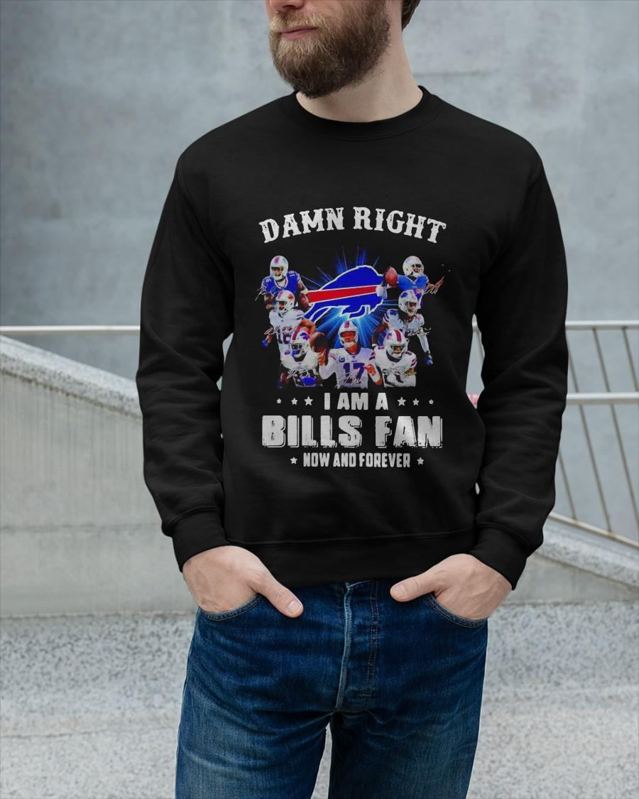 Damn Right I Am Buffalo Bills Fan Now And Forever Longsleeve