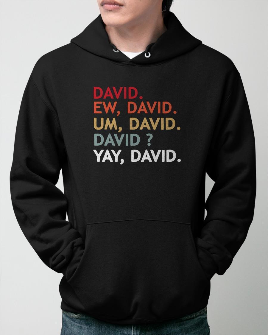 David Ew David Um David David Yay David Hoodie