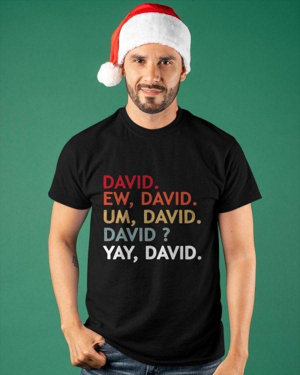 David Ew David Um David David Yay David Shirt
