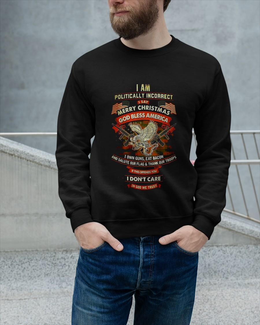 I Am Politically Incorrect I Say Merry Christmas God Bless America Longsleeve