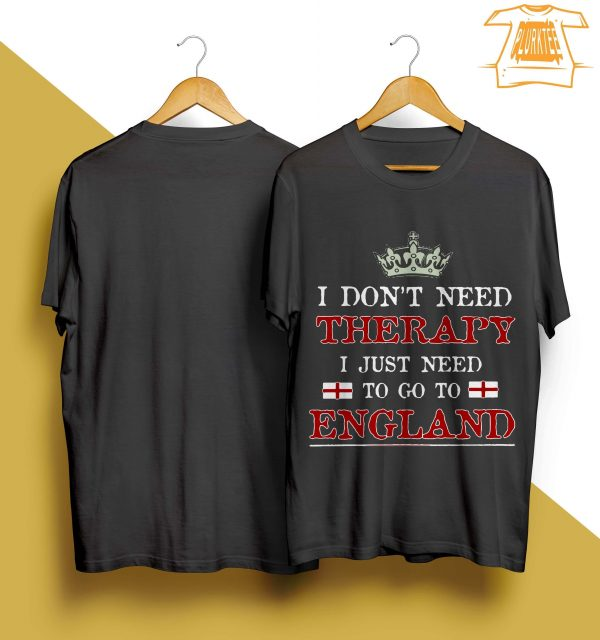 I Don't Need Therapy I Just Need To Go To England Shirt