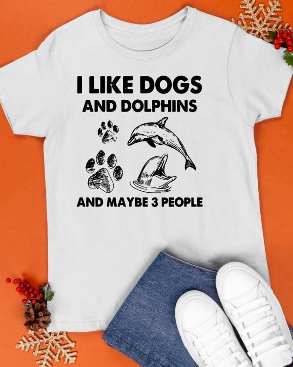 I Like Dogs And Dolphins And Maybe 3 People Shirt