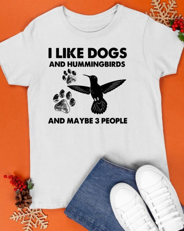 I Like Dogs And Hummingbirds And Maybe 3 People Shirt