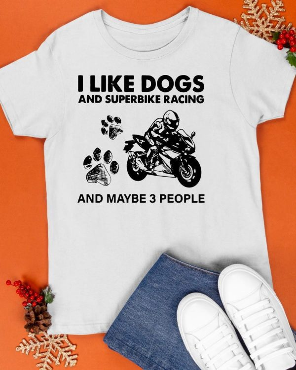 I Like Dogs And Superbike Racing And Maybe 3 People Shirt