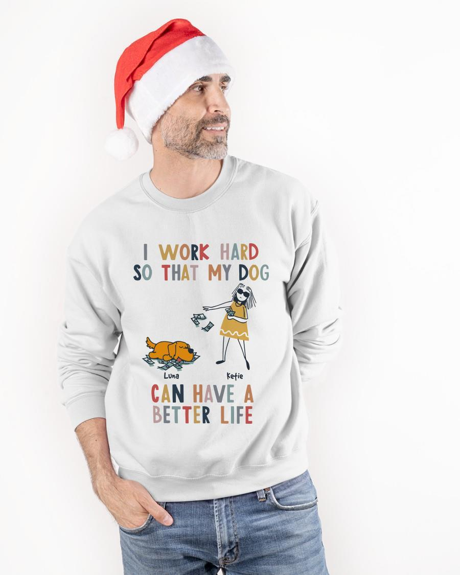 I Work Hard So That My Dog Can Have A Better Life Longsleeve