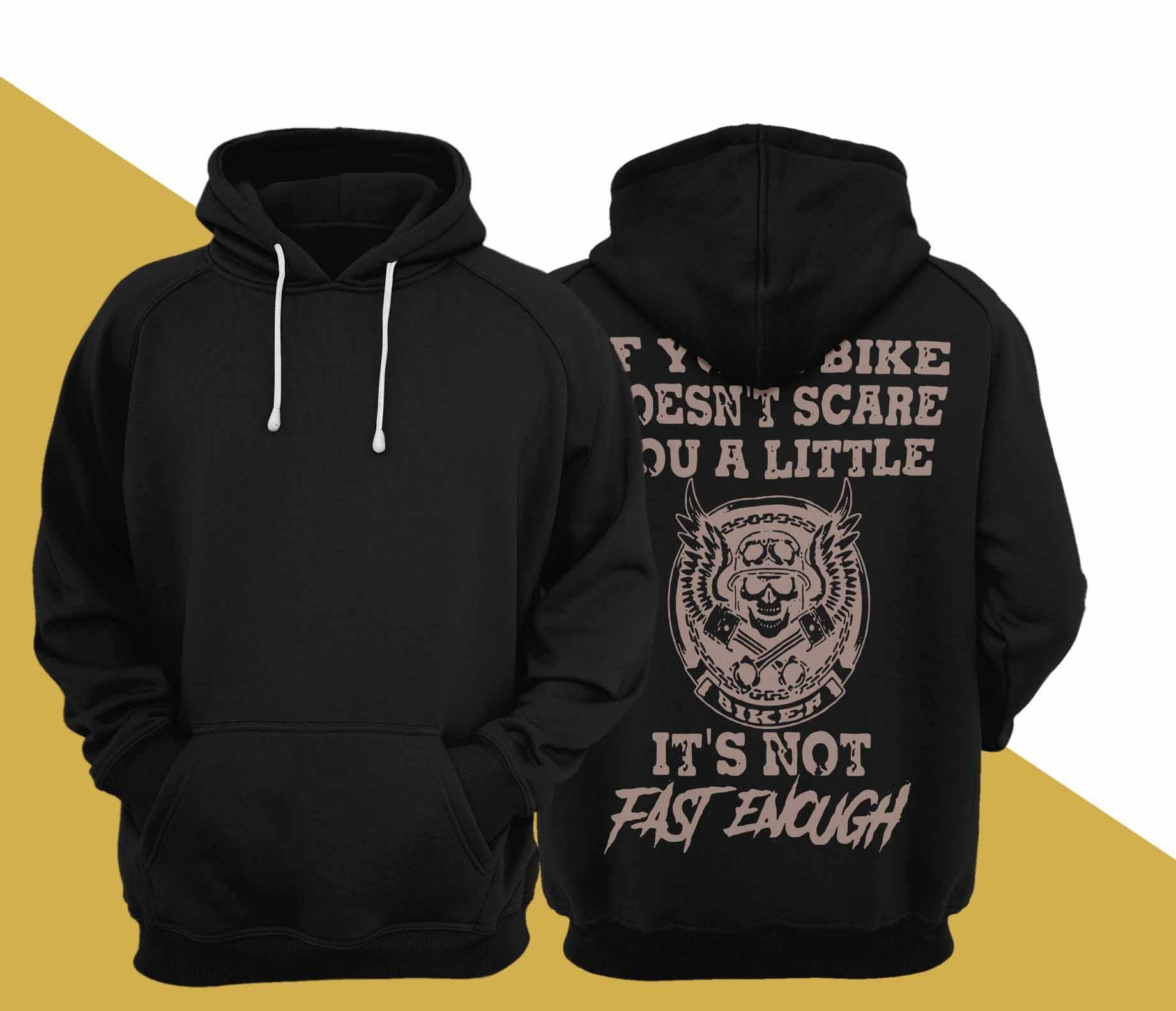 If Your Bike Doesn't Scare You A Little It's Not Fast Enough Hoodie