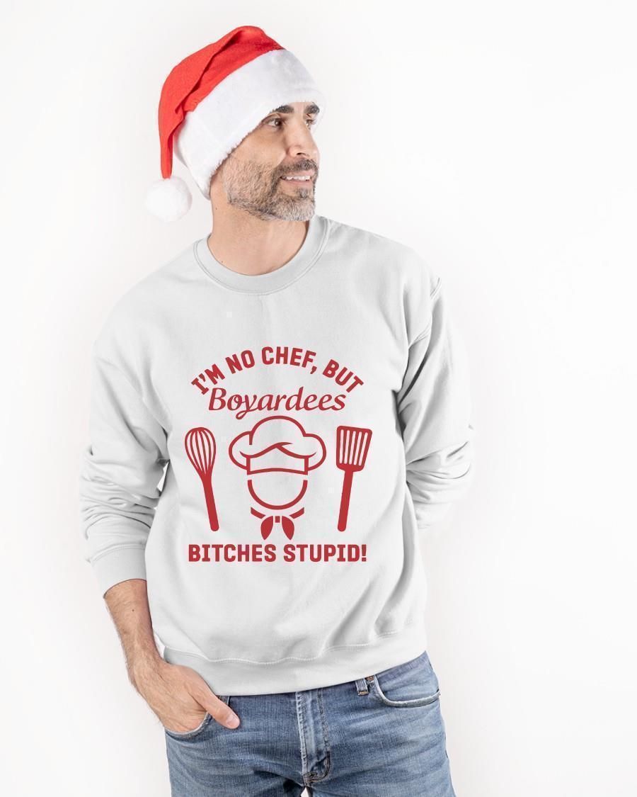 I'm No Chef But Boyardees Bitches Stupid Sweater