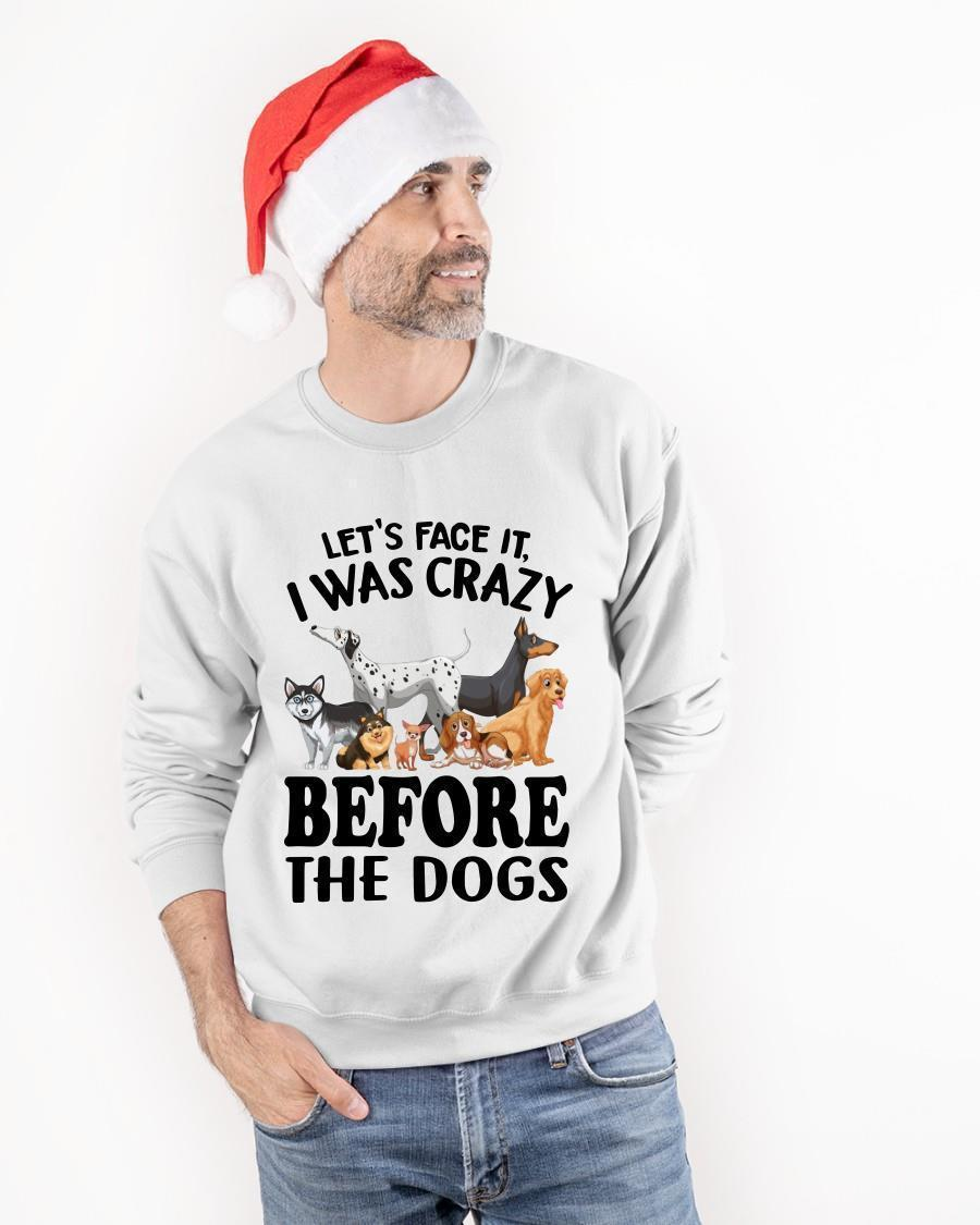 Let's Face It I Was Crazy Before The Dogs Longsleeve