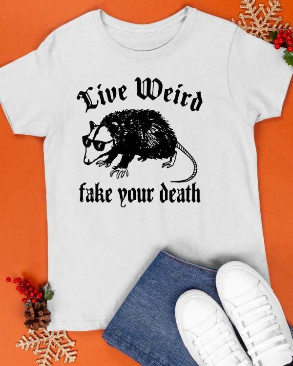 Live Weird Fake Your Death Shirt