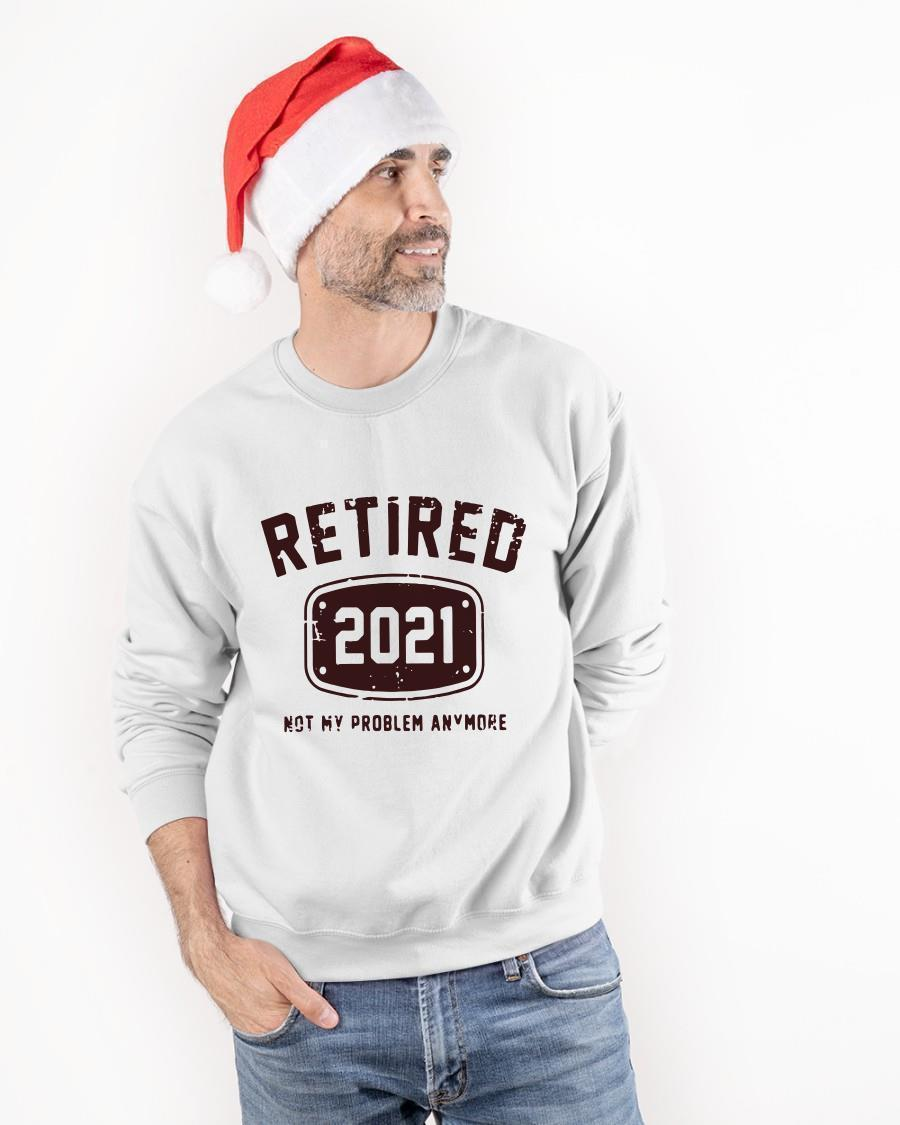 Retired 2021 Not My Problem Anymore Sweater