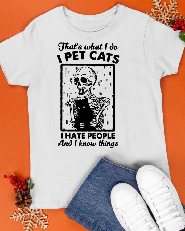 Skull That's What I Do I Pet Cats I Hate People And I Know Things Shirt