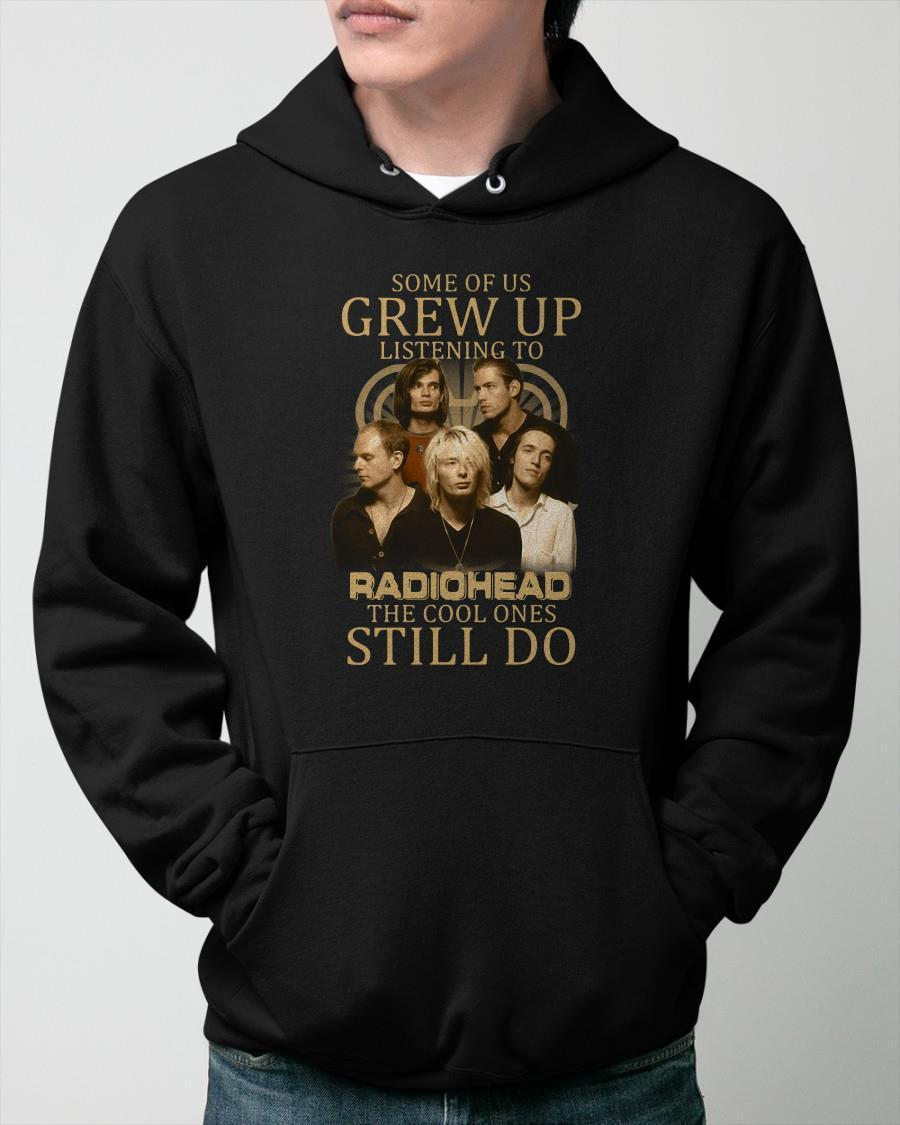 Some Of Us Grew Up Listening To Radiohead The Cool Ones Still Do Hoodie