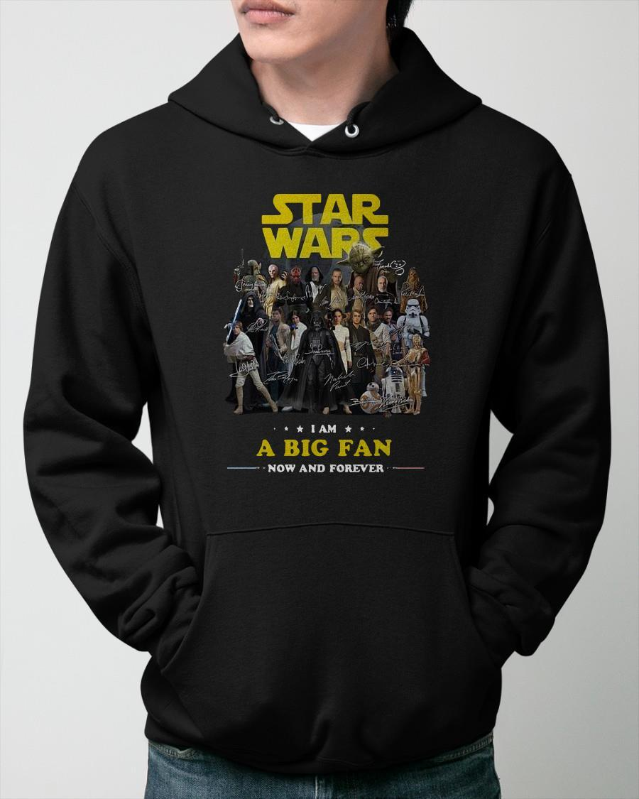 Star Wars I Am A Big Fan Now And Forever Hoodie
