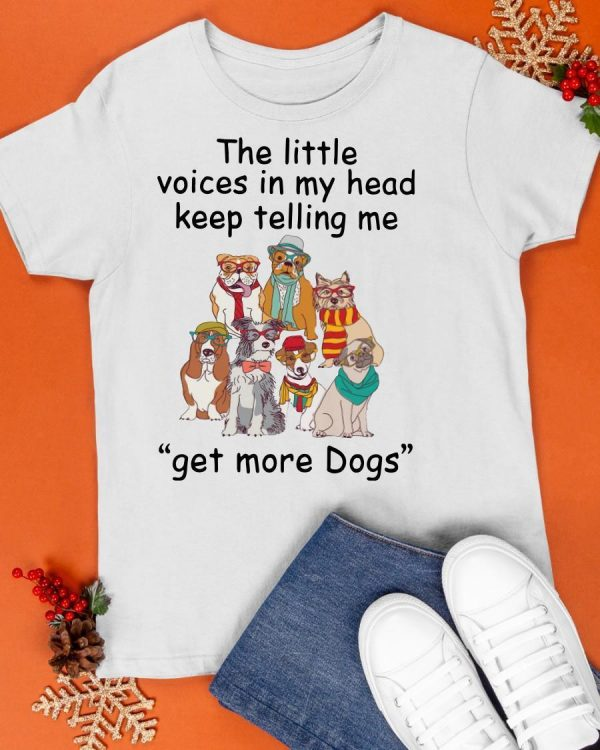 The Little Voices In My Head Keep Telling Me Get More Dogs Shirt