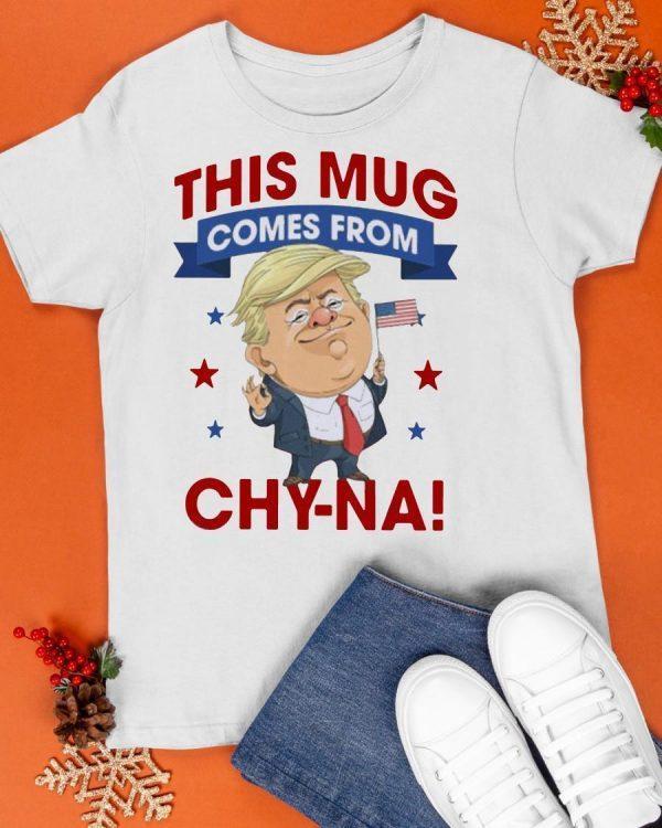 This Mug Comes From Chyna Shirt