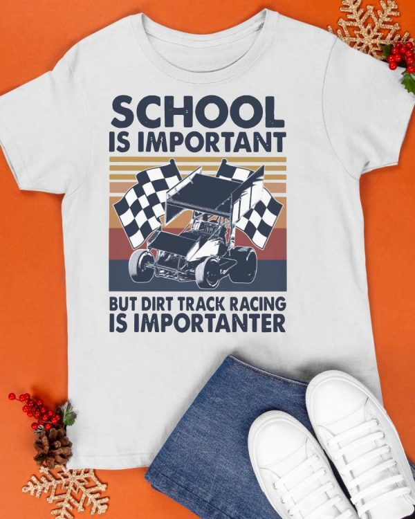 Vintage School Is Important But Dirt Track Racing Is Importanter Shirt