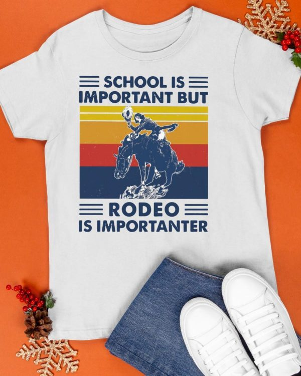 Vintage School Is Important But Rodeo Is Importanter Shirt