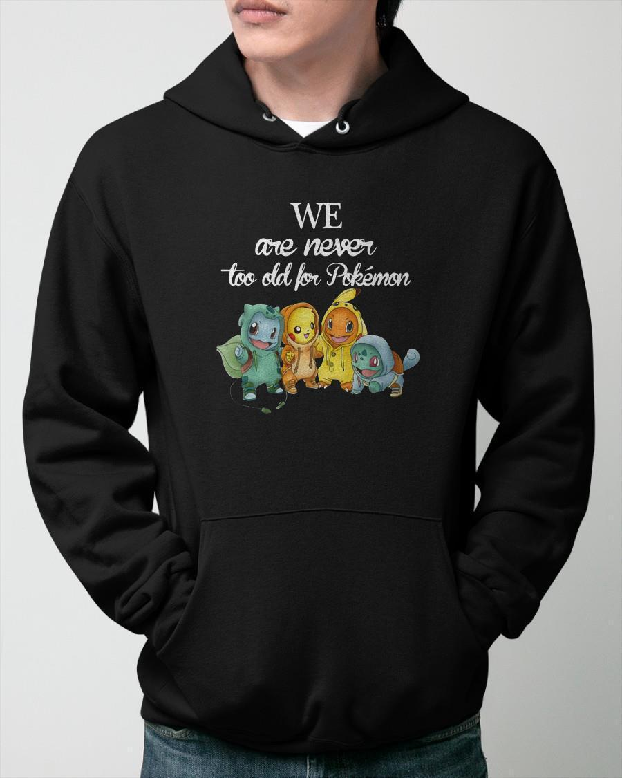 We Are Never Too Old For Pokémon Hoodie