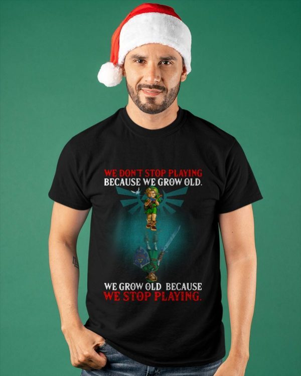 We Don't Stop Playing Because We Grow Old We Grow Old Shirt