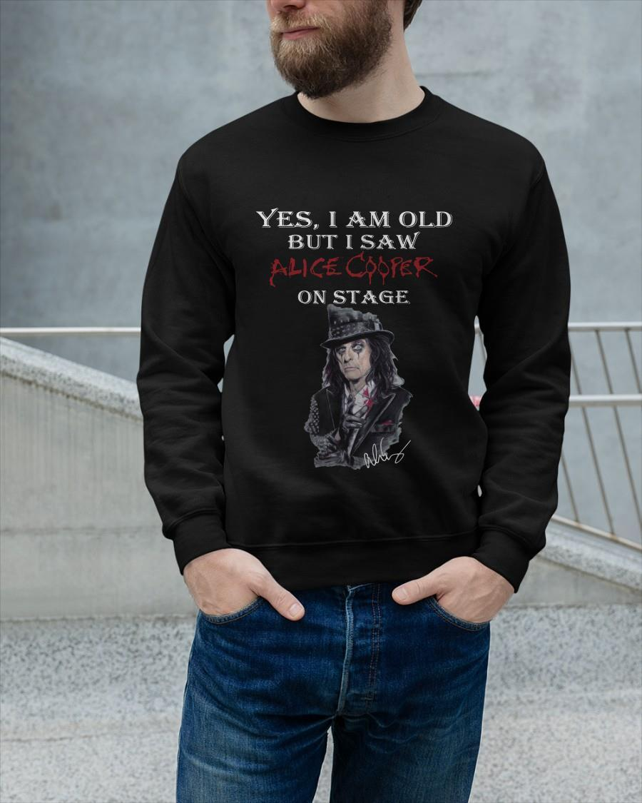 Yes I Am Old But I Saw Alice Cooper On Stage Sweater