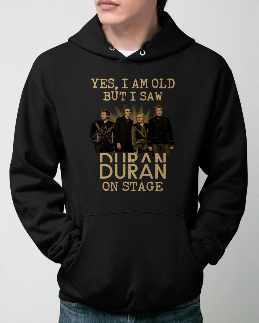 Yes I Am Old But I Saw Duran Duran On Stage Hoodie