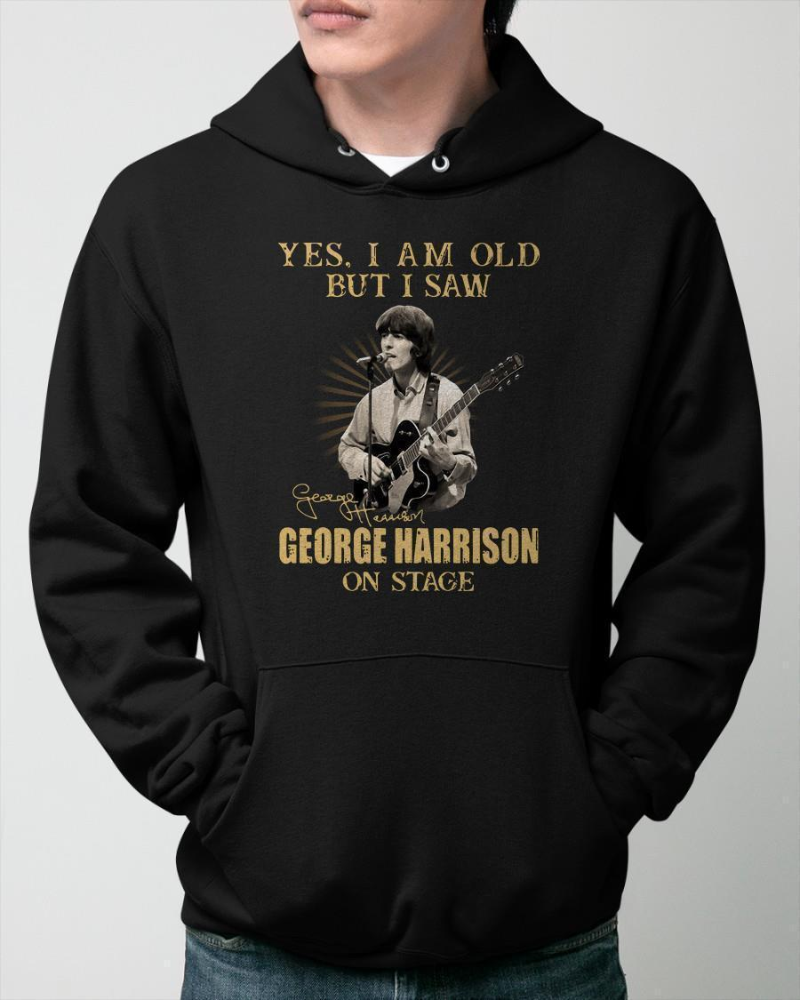 Yes I Am Old But I Saw George Harrison On Stage Hoodie