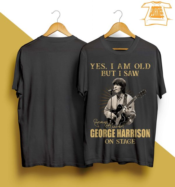 Yes I Am Old But I Saw George Harrison On Stage Shirt