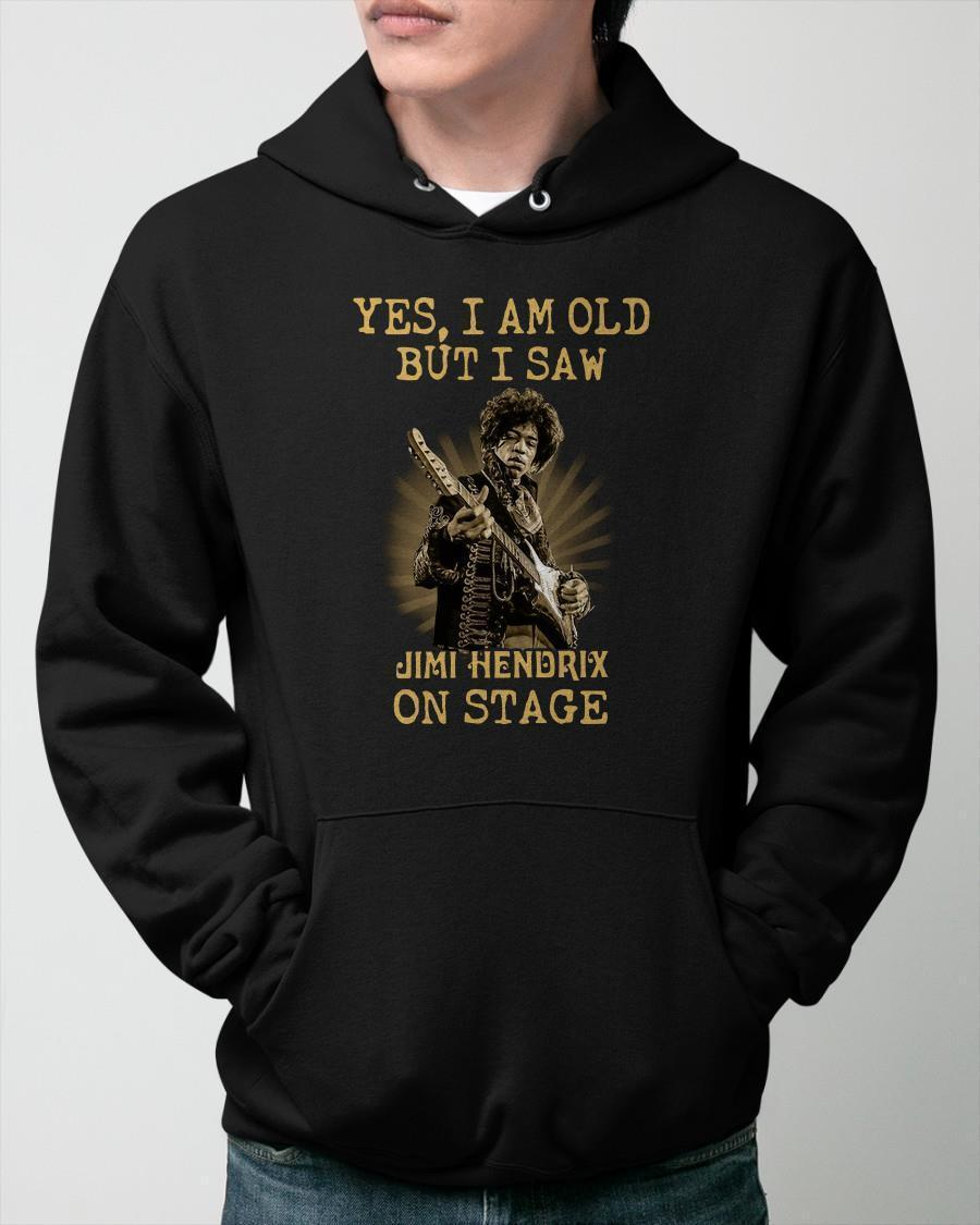 Yes I Am Old But I Saw Jimi Hendrix On Stage Hoodie