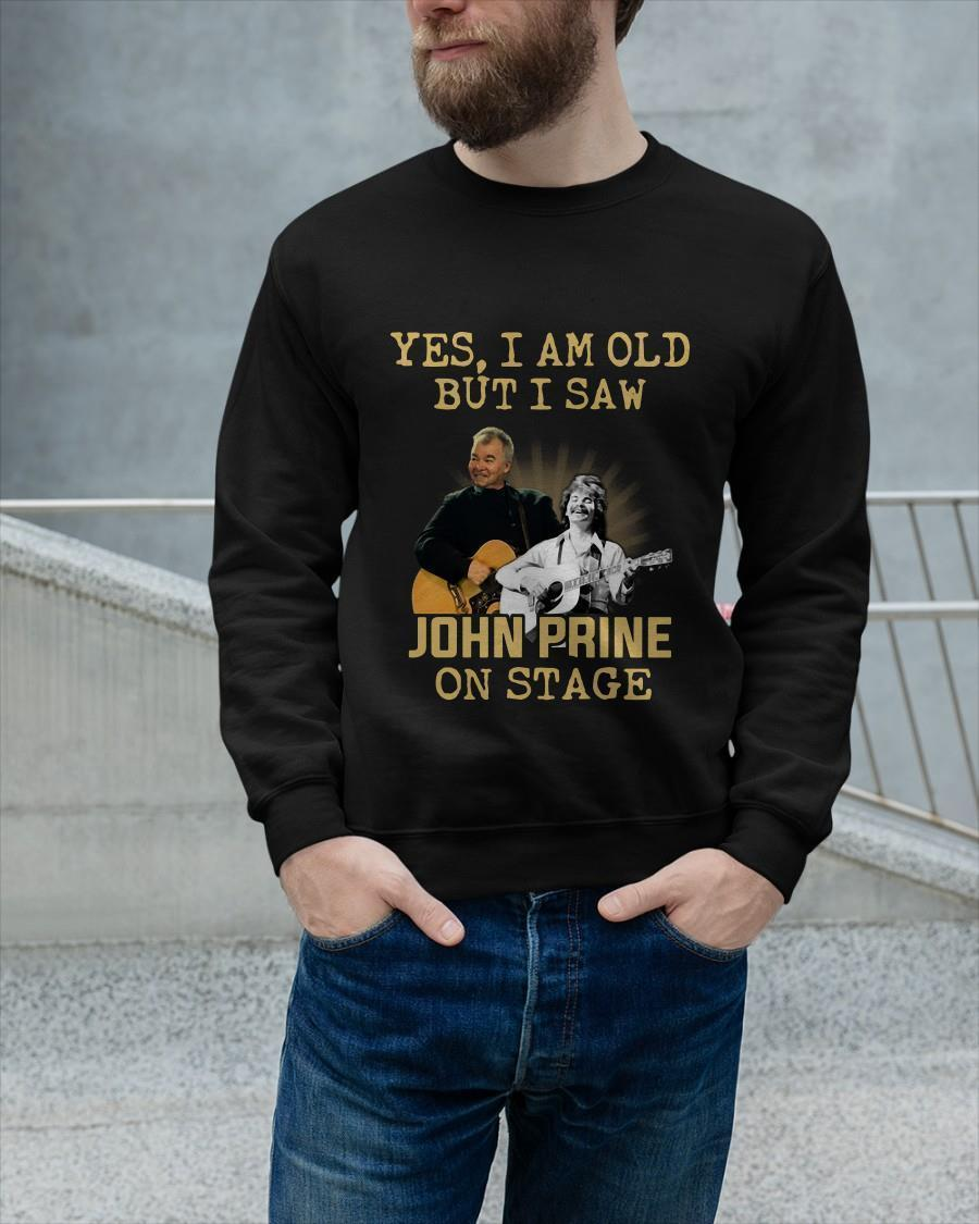 Yes I Am Old But I Saw John Prine On Stage Longsleeve