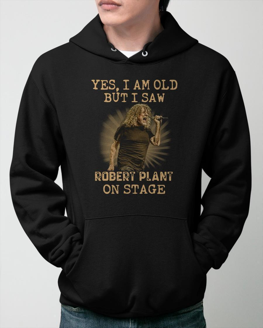 Yes I Am Old But I Saw Robert Plant On Stage Hoodie