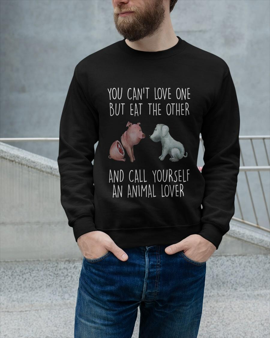 You Can't Love One But Eat The Other And Call Yourself An Animal Lover Longsleeve