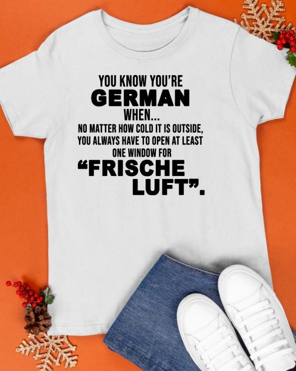 You Know You're German When No Matter How Cold It Is Outside Shirt