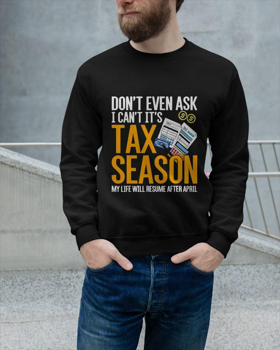 Don't Even Ask I Can't It's Tax Season My Life Will Resume After April Sweater