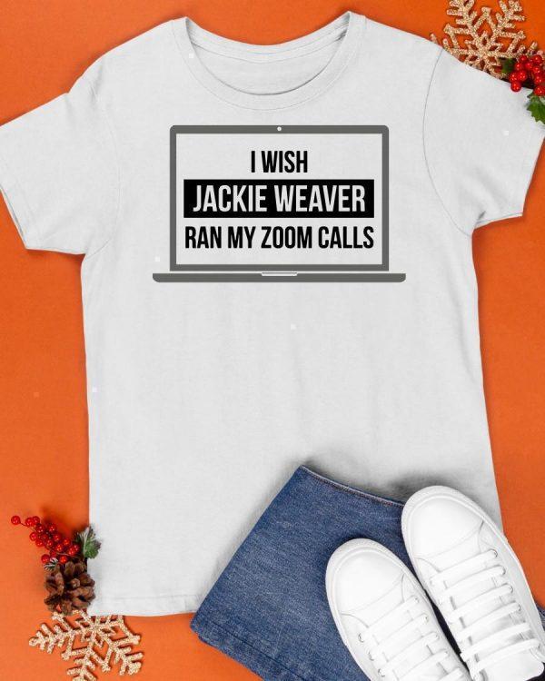 I Wish Jackie Weaver Ran My Zoom Calls T Shirt