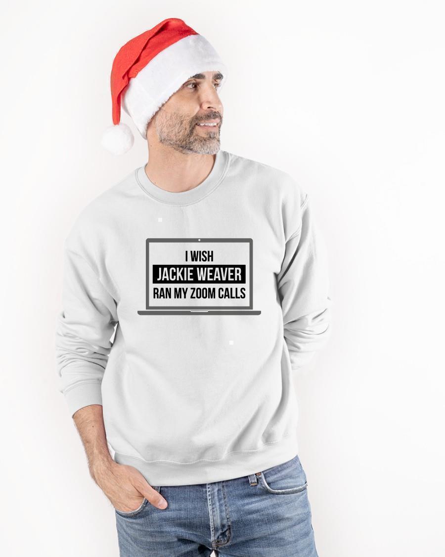 I Wish Jackie Weaver Ran My Zoom Calls T Sweater