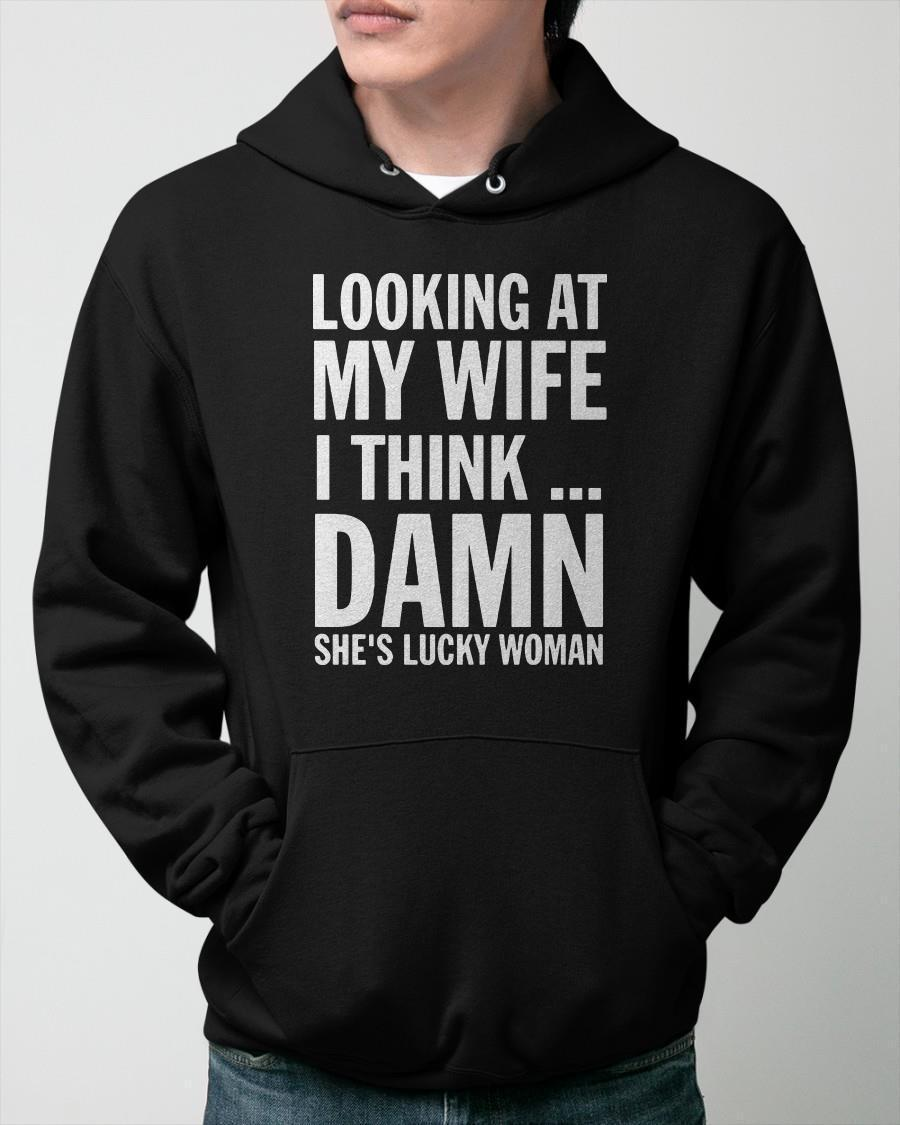 Looking At My Wife I Think Damn She's Lucky Woman Hoodie