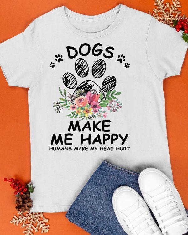 Paw Dogs Make Me Happy Humans Make My Head Hurt Shirt
