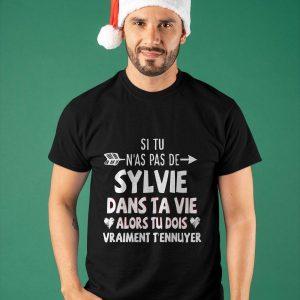 Si Tu N'as Pas De Sylvie Dans Ta Vie Alors Tu Dois Shirt
