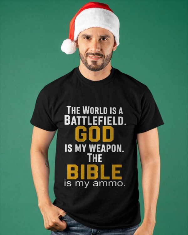 The World Is A Battlefield God Is My Weapon Shirt