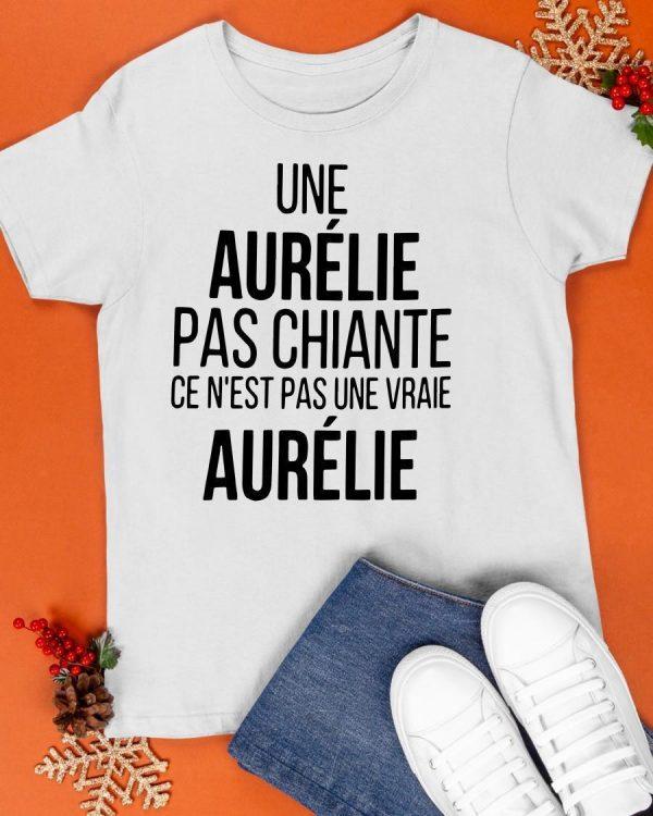Une Aurélie Pas Chiante Ce N'est Pas Une Vraie Aurélie Shirt