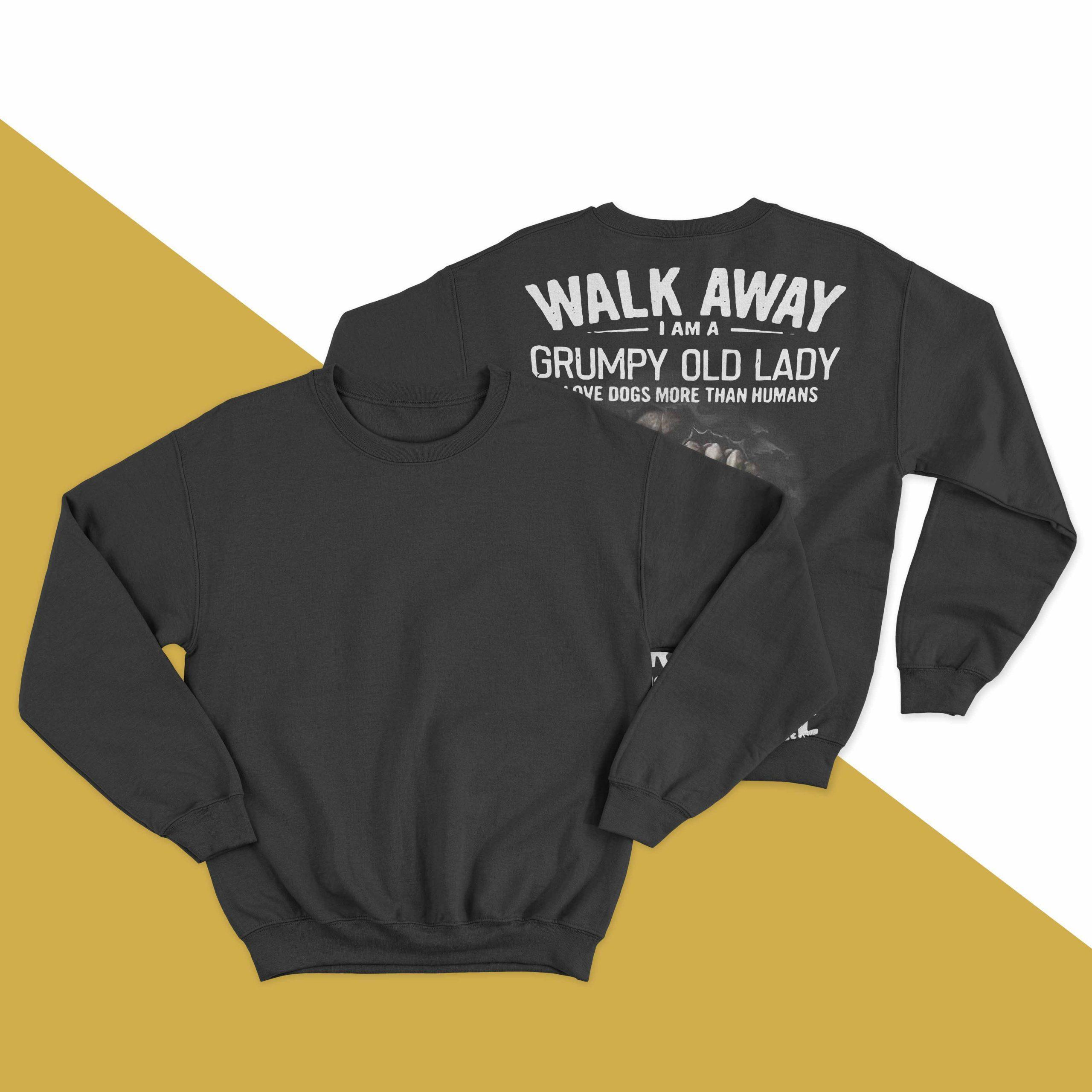 Walk Away I Am A Grumpy Old Lady I Love Dogs More Than Humans Longsleeve