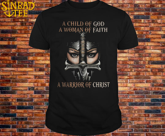 A Child Of God A Woman Of Faith A Warrior Shirt