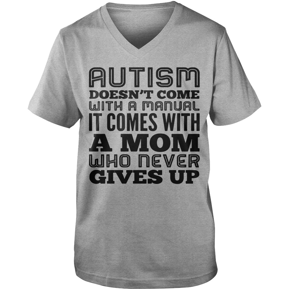 Autism Doesn't Come With A Manual It Comes With A Mom Who Never Gives Up Guy V-Neck