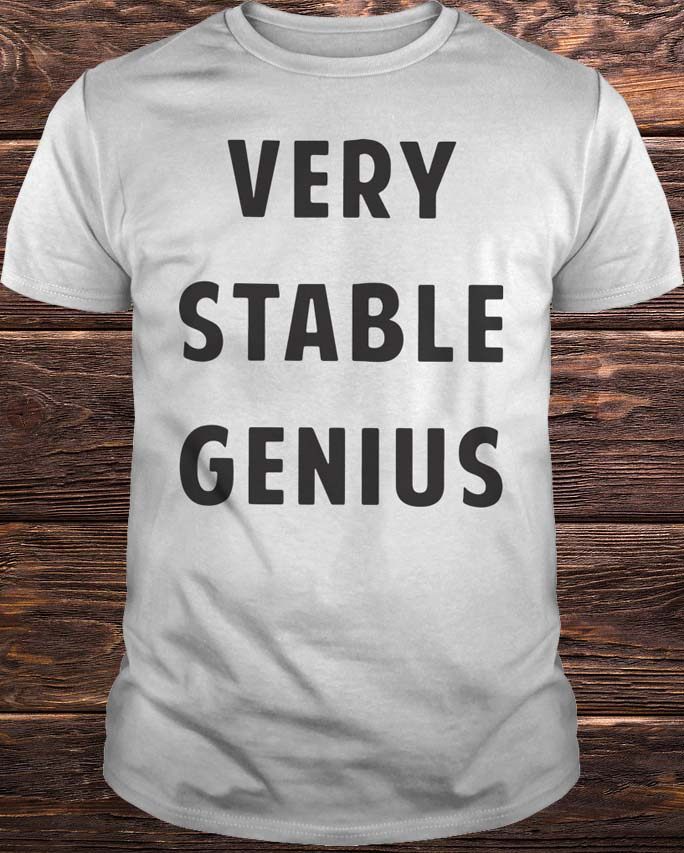 Donald Trump's Nevada Rally Very Stable Genius Shirt