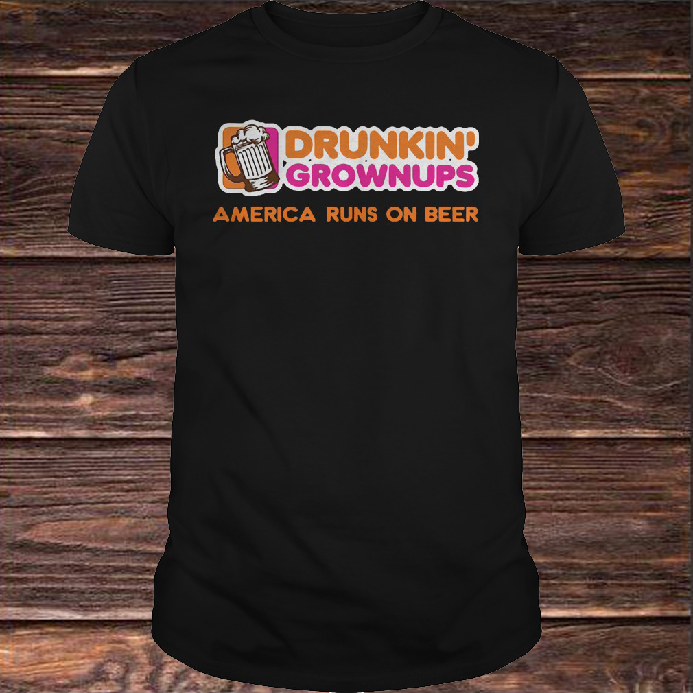 Drunkin Grownups America Runs On Beer Shirt