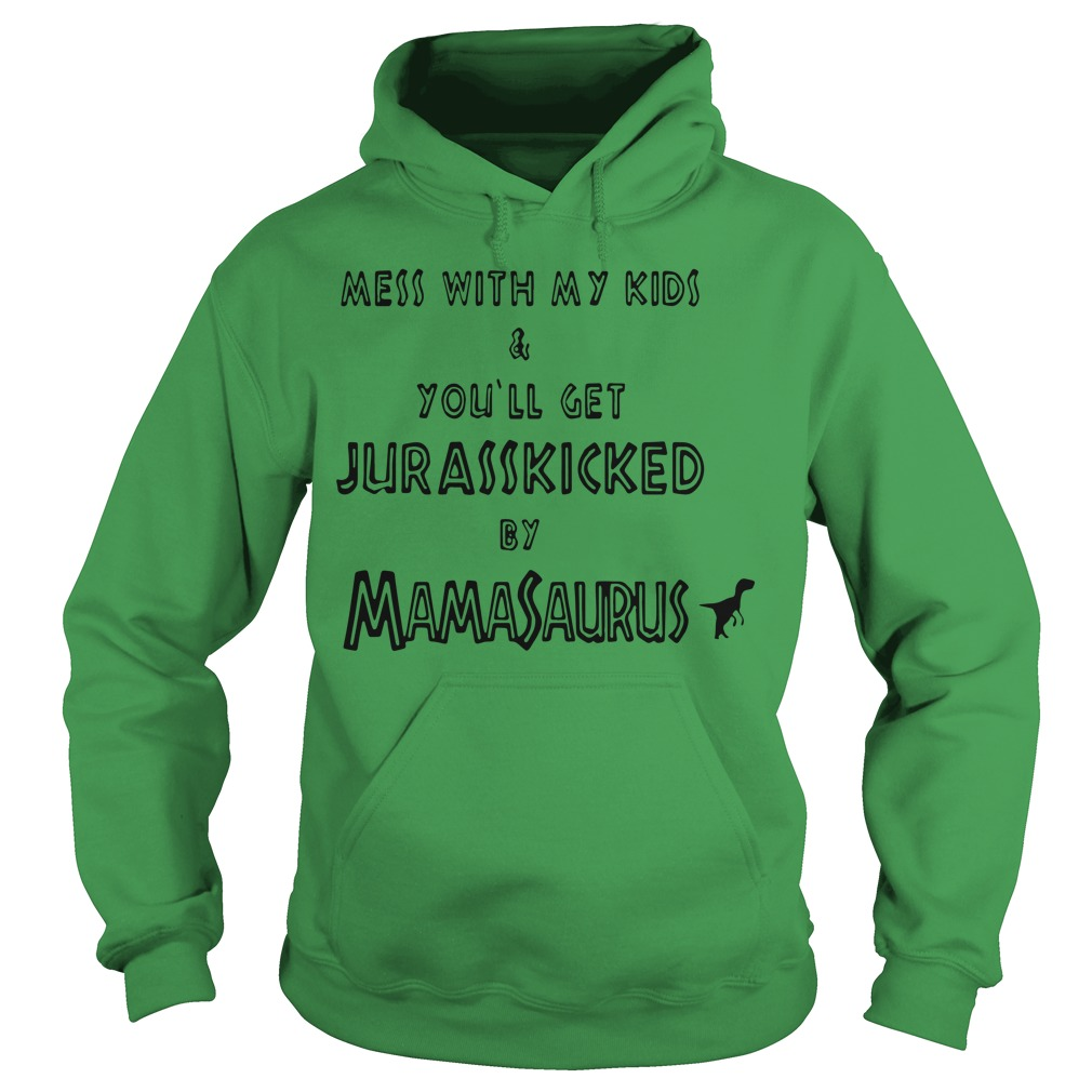 Mess With My Kids And You'll Get Jurasskicked By Mamasaurus Hoodie