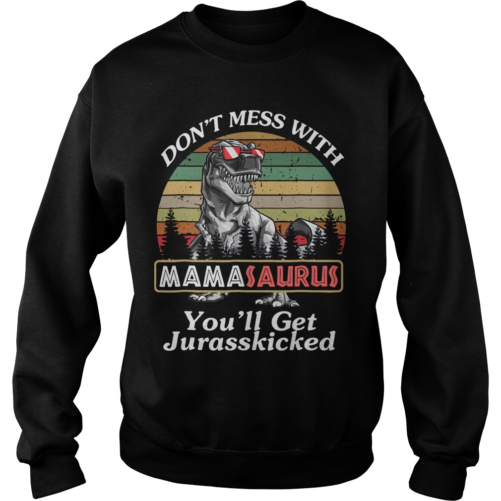 Don't Mess With Mamasaurus You'll Get Jurasskicker Sweater